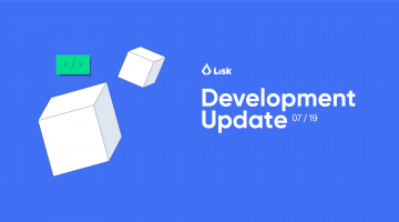 Lisk Dev Update July 2019